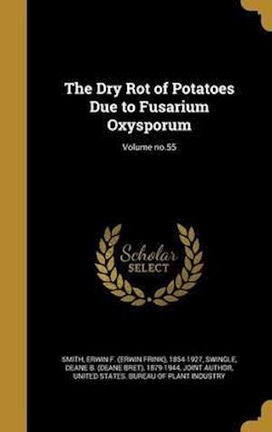 Bog, hardback The Dry Rot of Potatoes Due to Fusarium Oxysporum; Volume No.55