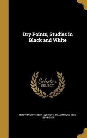 Bog, hardback Dry Points, Studies in Black and White af Henry Martyn 1887-1920 Hoyt, William Rose 1886-1950 Benet