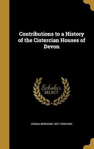 Bog, hardback Contributions to a History of the Cistercian Houses of Devon af Joshua Brooking 1837-1908 Rowe