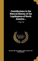 Contributions to the Natural History of the Lepidoptera of North America ..; V. 2; PT. 1-6 af William 1860-1930 Barnes, James Halliday 1877- McDunnough