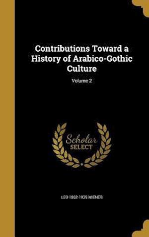 Bog, hardback Contributions Toward a History of Arabico-Gothic Culture; Volume 2 af Leo 1862-1939 Wiener