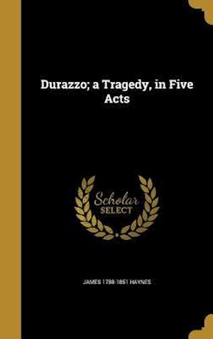 Durazzo; A Tragedy, in Five Acts af James 1788-1851 Haynes