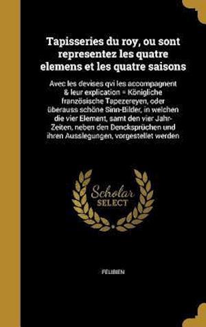 Bog, hardback Tapisseries Du Roy, Ou Sont Representez Les Quatre Elemens Et Les Quatre Saisons af Johann Ulrich 1645-1719 Krauss