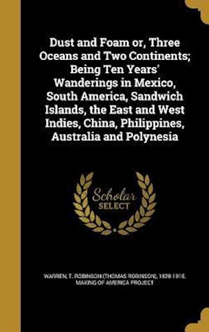Bog, hardback Dust and Foam Or, Three Oceans and Two Continents; Being Ten Years' Wanderings in Mexico, South America, Sandwich Islands, the East and West Indies, C