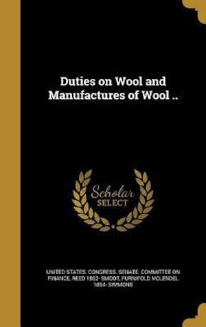 Bog, hardback Duties on Wool and Manufactures of Wool .. af Furnifold McLendel 1854- Simmons, Reed 1862- Smoot