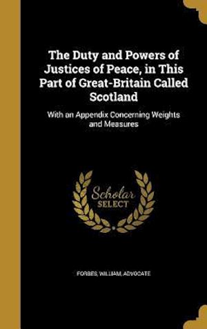 Bog, hardback The Duty and Powers of Justices of Peace, in This Part of Great-Britain Called Scotland