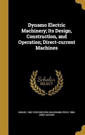 Bog, hardback Dynamo Electric Machinery; Its Design, Construction, and Operation; Direct-Current Machines af Samuel 1862-1920 Sheldon