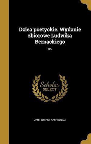 Dziea Poetyckie. Wydanie Zbiorowe Ludwika Bernackiego; 05 af Jan 1860-1926 Kasprowicz