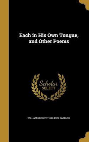 Bog, hardback Each in His Own Tongue, and Other Poems af William Herbert 1859-1924 Carruth