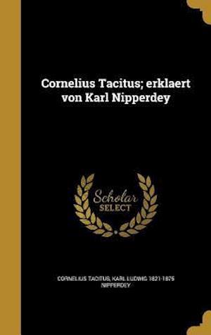 Bog, hardback Cornelius Tacitus; Erklaert Von Karl Nipperdey af Cornelius Tacitus, Karl Ludwig 1821-1875 Nipperdey