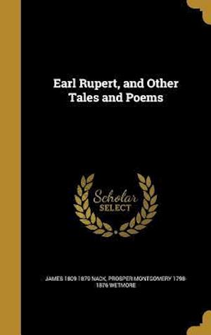 Earl Rupert, and Other Tales and Poems af James 1809-1879 Nack, Prosper Montgomery 1798-1876 Wetmore