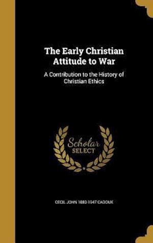 Bog, hardback The Early Christian Attitude to War af Cecil John 1883-1947 Cadoux
