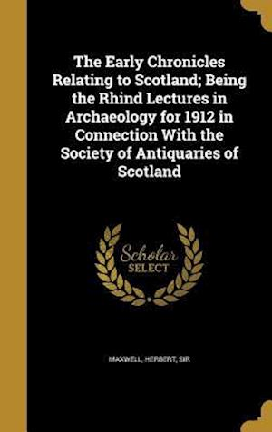 Bog, hardback The Early Chronicles Relating to Scotland; Being the Rhind Lectures in Archaeology for 1912 in Connection with the Society of Antiquaries of Scotland