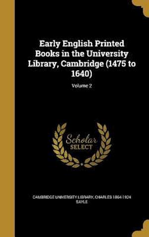Early English Printed Books in the University Library, Cambridge (1475 to 1640); Volume 2 af Charles 1864-1924 Sayle