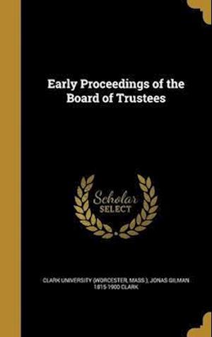 Bog, hardback Early Proceedings of the Board of Trustees af Jonas Gilman 1815-1900 Clark