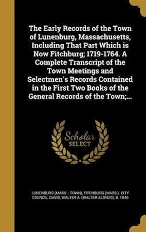 Bog, hardback The Early Records of the Town of Lunenburg, Massachusetts, Including That Part Which Is Now Fitchburg; 1719-1764. a Complete Transcript of the Town Me