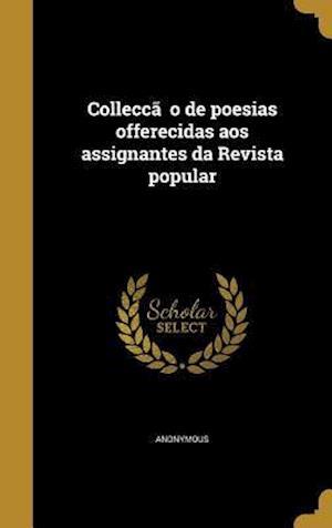 Bog, hardback Collecc A O de Poesias Offerecidas Aos Assignantes Da Revista Popular