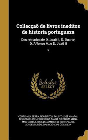 Colleccao de Livros Ineditos de Historia Portugueza af Rui De 1440-1521 Pina