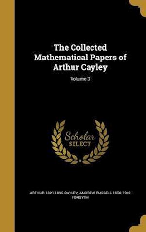 Bog, hardback The Collected Mathematical Papers of Arthur Cayley; Volume 3 af Arthur 1821-1895 Cayley, Andrew Russell 1858-1942 Forsyth
