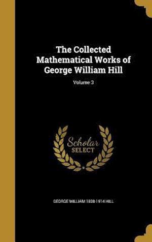Bog, hardback The Collected Mathematical Works of George William Hill; Volume 3 af George William 1838-1914 Hill