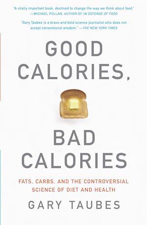 Good Calories, Bad Calories af Gary Taubes