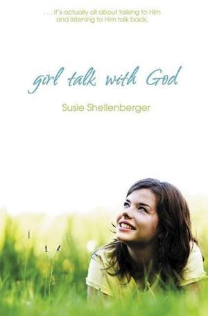 Girl Talk with God af Susie Shellenberger