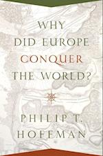 Why Did Europe Conquer the World? af Philip T. Hoffman