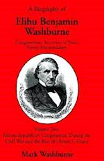 A Biography of Elihu Benjamin Washburne Congressman, Secretary of State, Envoy Extraordinary Volume Two af Mark Washburne