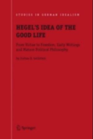 Hegel's Idea of the Good Life af Joshua Goldstein