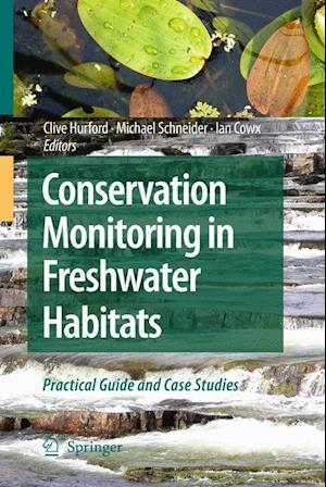 Conservation Monitoring in Freshwater Habitats af Clive Hurford, Michael Schneider, Ian Cowx