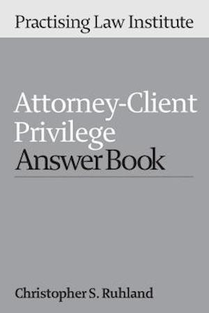 Attorney-Client Privilege Answer Book 2016 af Christopher S. Ruhland