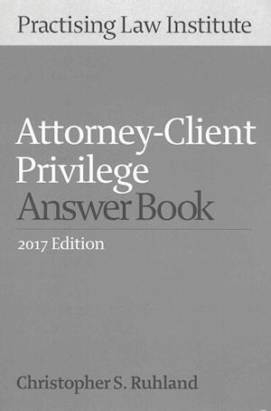 Bog, paperback Attorney-Client Privilege Answer Book af Christopher S. Ruhland