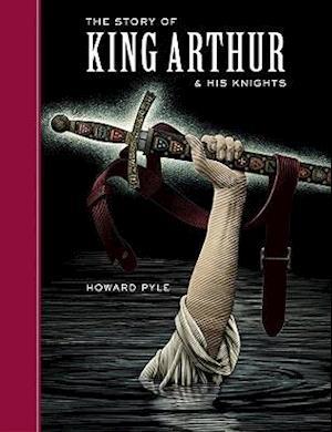The Story of King Arthur and His Knights af Arthur Pober, Scott McKowen, Howard Pyle