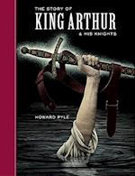 The Story of King Arthur and His Knights af Arthur Pober, Scott McKowen, Howard Pyle