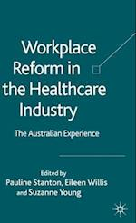 Workplace Reform in the Healthcare Industry af Suzanne Young, Pauline Stanton, Eileen Willis