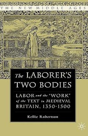 The Laborer's Two Bodies af Kellie Robertson