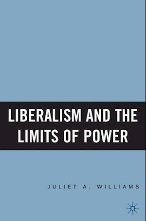 Liberalism and the Limits of Power af Juliet A. Williams