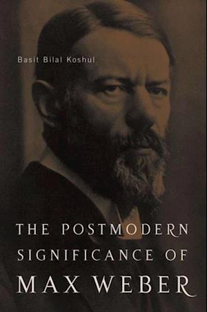 Postmodern Significance of Max Weber's Legacy af Basit Bilal Koshul
