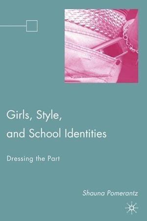 Girls, Style, and School Identities af Shauna Pomerantz