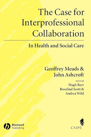 The Case for Interprofessional Collaboration af John Ashcroft, Geoff Meads