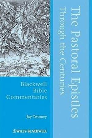 The Pastoral Epistles Through the Centuries af Jay Twomey