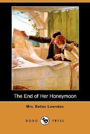 The End of Her Honeymoon (Dodo Press) af Mrs Belloc Lowndes