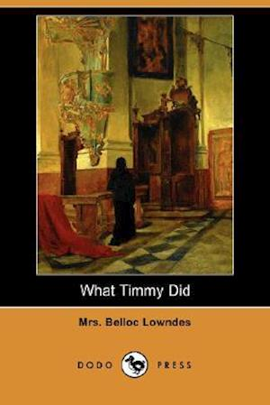 What Timmy Did (Dodo Press) af Mrs Belloc Lowndes