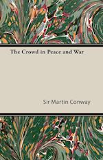 The Crowd in Peace and War af Martin Conway, Sir Martin Conway