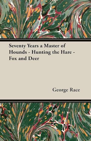 Seventy Years a Master of Hounds - Hunting the Hare - Fox and Deer af George Race