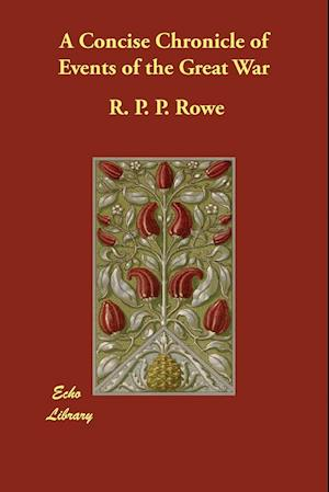 A Concise Chronicle of Events of the Great War af R. P. P. Rowe