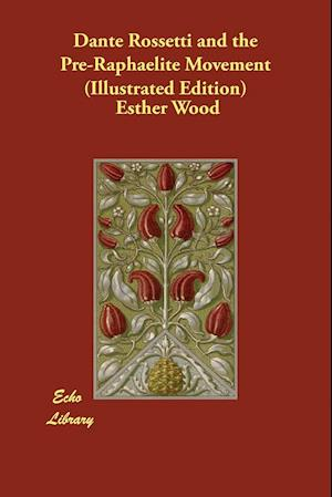 Bog, paperback Dante Rossetti and the Pre-Raphaelite Movement (Illustrated Edition) af Esther Wood