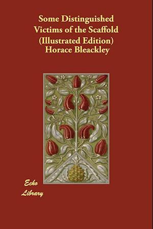 Bog, paperback Some Distinguished Victims of the Scaffold (Illustrated Edition) af Horace Bleackley