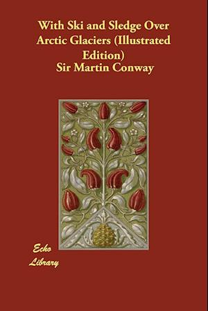 Bog, paperback With Ski and Sledge Over Arctic Glaciers (Illustrated Edition) af Sir Martin Conway