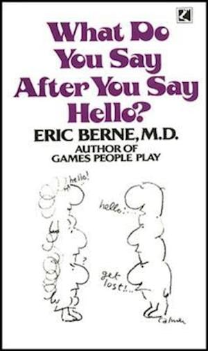 What Do You Say After You Say Hello af Eric Berne